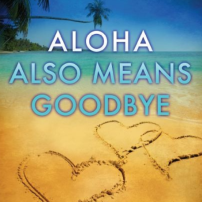 Aloha Also Means Goodbye: a Book Review