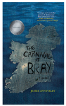 The Carnival at Bray by Jessie Ann Foley : a Beautiful Coming of Age Novel